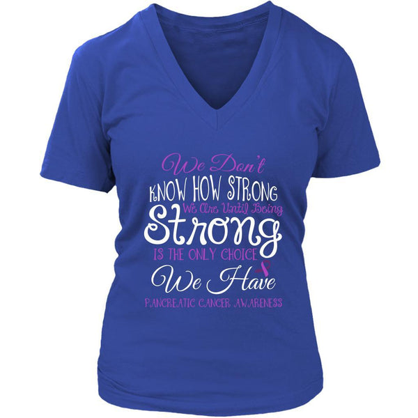 We Dont Know How Strong Until Being Pancreatic Cancer Awareness Gift VNeck Shirt-T-shirt-District Womens V-Neck-Royal Blue-JoyHip.Com