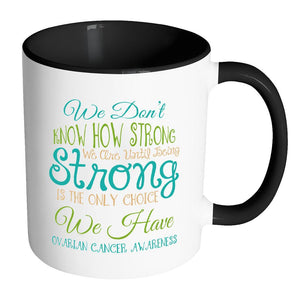 We Don't Know How Strong Until Being Strong Is The Only Choice 7Colors-Drinkware-Accent Mug - Black-JoyHip.Com
