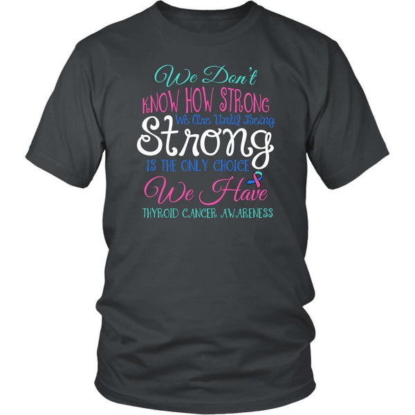 We Dont Know How Strong Until Being Thyroid Cancer Awareness Gift Ideas TShirt-T-shirt-District Unisex Shirt-Grey-JoyHip.Com