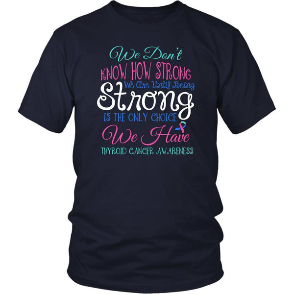 We Dont Know How Strong Until Being Thyroid Cancer Awareness Gift Ideas TShirt-T-shirt-District Unisex Shirt-Navy-JoyHip.Com