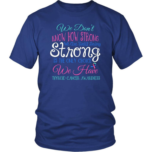 We Dont Know How Strong Until Being Thyroid Cancer Awareness Gift Ideas TShirt-T-shirt-District Unisex Shirt-Royal Blue-JoyHip.Com