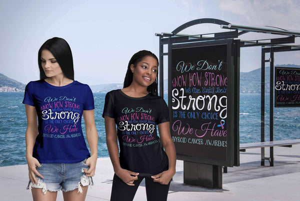 We Dont Know How Strong Until Being Thyroid Cancer Awareness Gift Women TShirt-T-shirt-JoyHip.Com