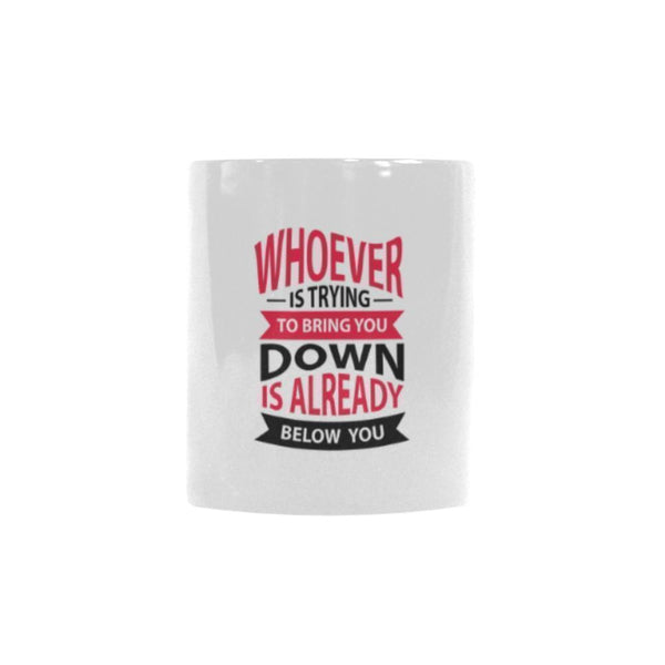 Whoever Is Trying To Bring You Down Is Already Below You Inspirational Motivational Quotes Color Changing/Morphing 11oz Coffee Mug-Morphing Mug-One Size-JoyHip.Com
