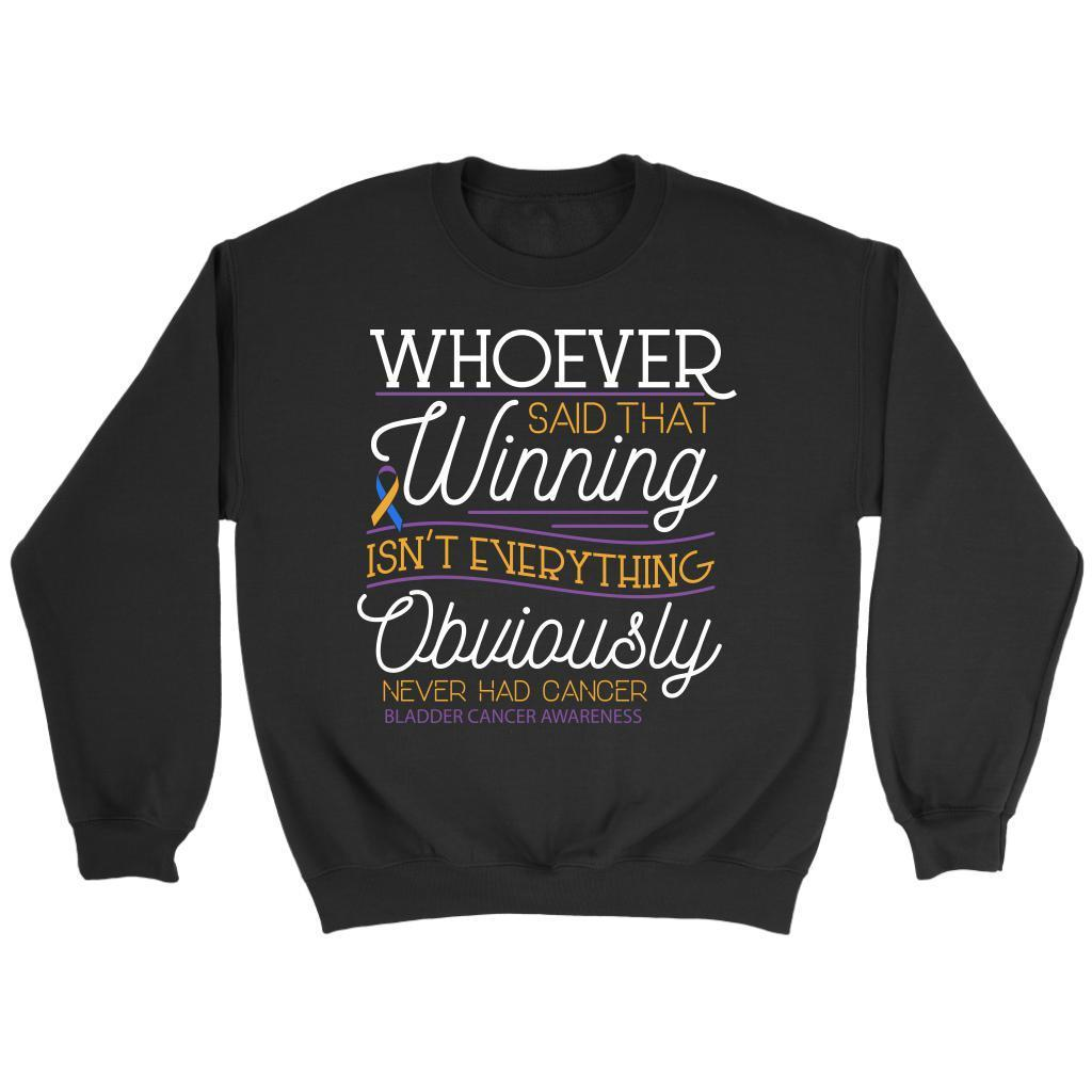 Whoever Said Winning Isnt Everything Obviously Never Had Bladder Cancer Sweater-T-shirt-Crewneck Sweatshirt-Black-JoyHip.Com
