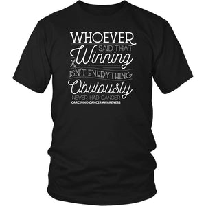 Whoever Said Winning Isnt Everything Obviously Never Had Carcinoid Cancer TShirt-T-shirt-District Unisex Shirt-Black-JoyHip.Com