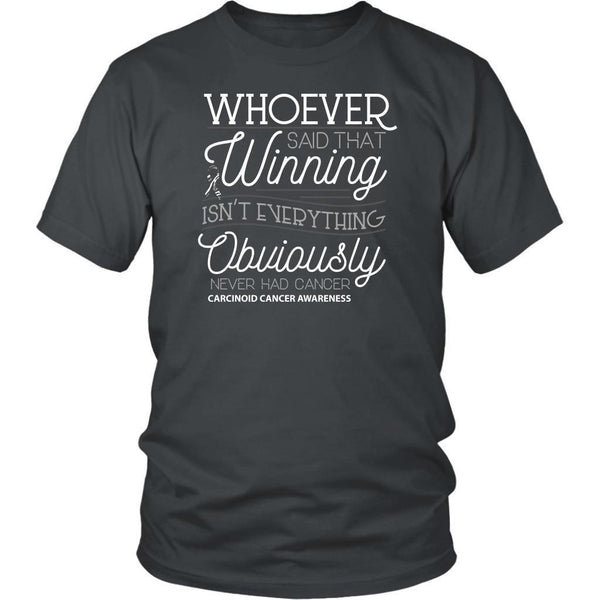Whoever Said Winning Isnt Everything Obviously Never Had Carcinoid Cancer TShirt-T-shirt-District Unisex Shirt-Grey-JoyHip.Com