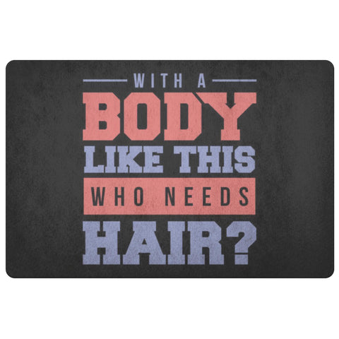 With A Body Like This Who Need Hair 18X26 Front Door Mat Funny New Dad Gift Idea-Doormat-Black-JoyHip.Com
