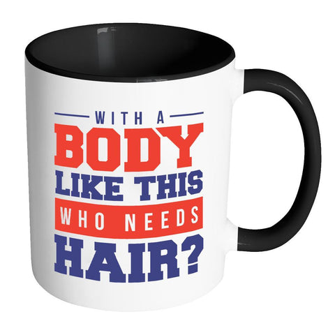 With A Body Like This Who Needs Hair Humor Funny Dad Gift 11oz 7Color Mug-Drinkware-Accent Mug - Black-JoyHip.Com
