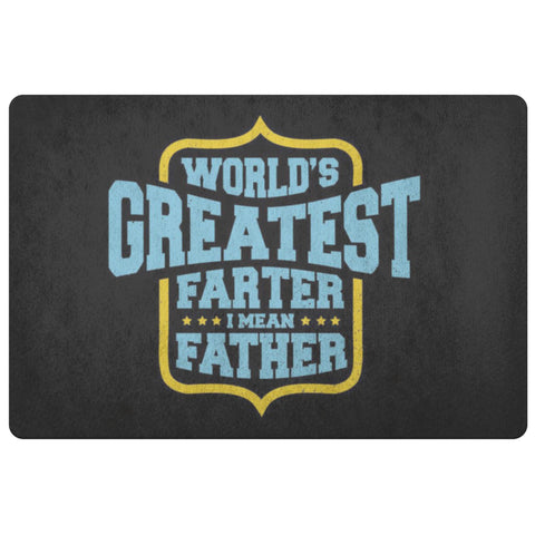 World Greatest Farter I Mean Father 18X26 Front Door Mat Funny New Dad Gift Idea-Doormat-Black-JoyHip.Com