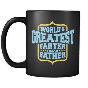 Worlds Greatest Farter I Mean Father Awesome Funny Gift Black 11oz Mug-Drinkware-Funny Father's Gifts Black 11oz Ceramic Coffee Mug-JoyHip.Com