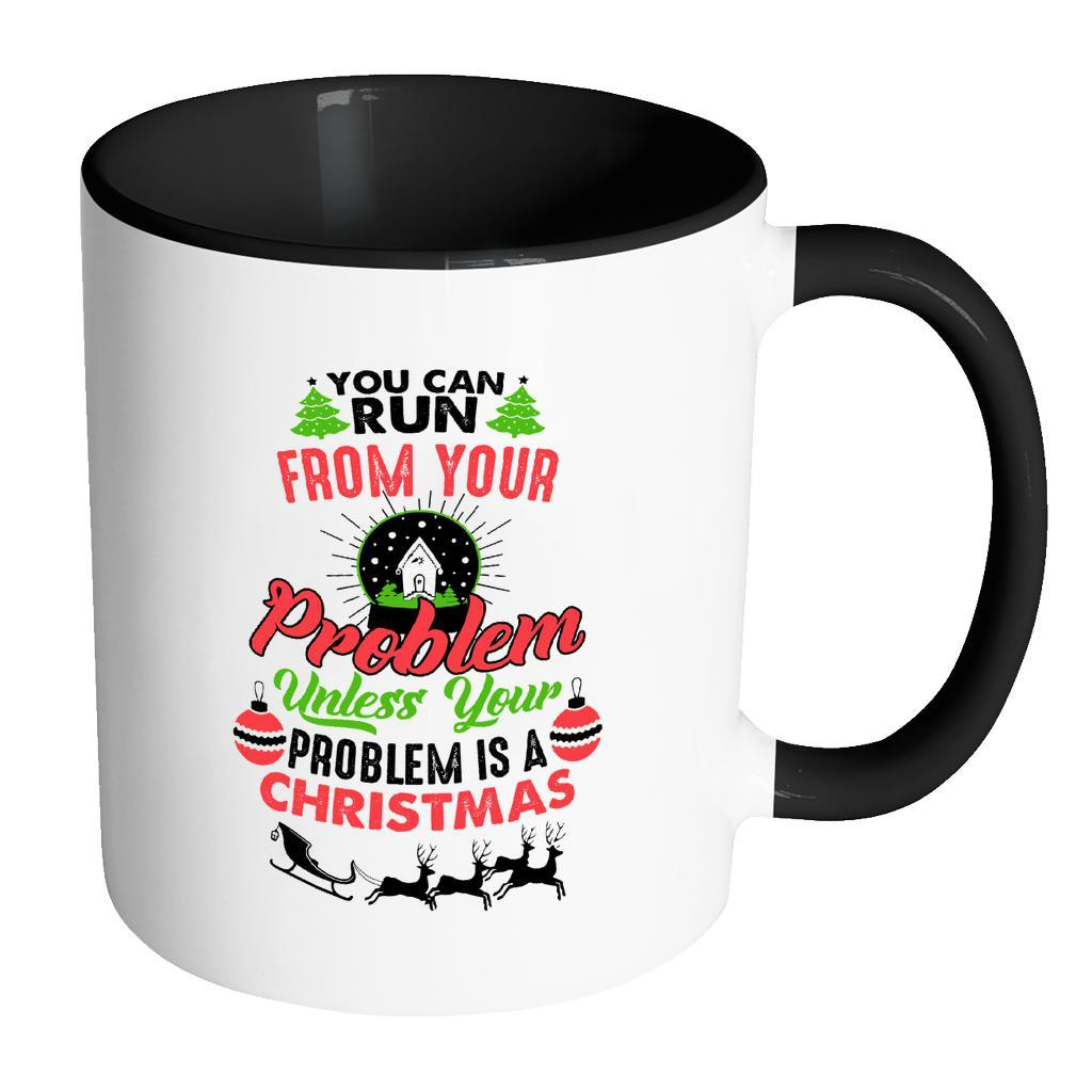 You Can Run From Your Problem Unless Your Problem Is A Christmas Festive Funny Ugly Christmas Holiday Sweater 11oz Accent Coffee Mug (7 Colors)-Drinkware-Accent Mug - Black-JoyHip.Com