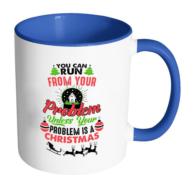 You Can Run From Your Problem Unless Your Problem Is A Christmas Festive Funny Ugly Christmas Holiday Sweater 11oz Accent Coffee Mug (7 Colors)-Drinkware-Accent Mug - Blue-JoyHip.Com