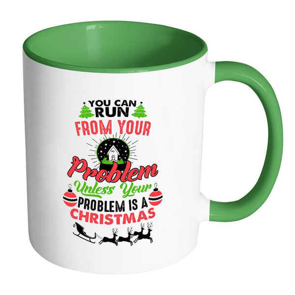 You Can Run From Your Problem Unless Your Problem Is A Christmas Festive Funny Ugly Christmas Holiday Sweater 11oz Accent Coffee Mug (7 Colors)-Drinkware-Accent Mug - Green-JoyHip.Com