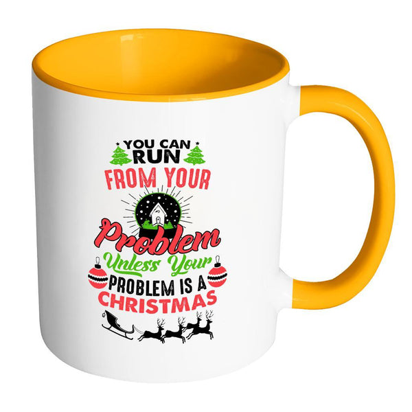 You Can Run From Your Problem Unless Your Problem Is A Christmas Festive Funny Ugly Christmas Holiday Sweater 11oz Accent Coffee Mug (7 Colors)-Drinkware-Accent Mug - Orange-JoyHip.Com