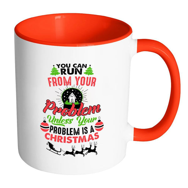 You Can Run From Your Problem Unless Your Problem Is A Christmas Festive Funny Ugly Christmas Holiday Sweater 11oz Accent Coffee Mug (7 Colors)-Drinkware-Accent Mug - Red-JoyHip.Com
