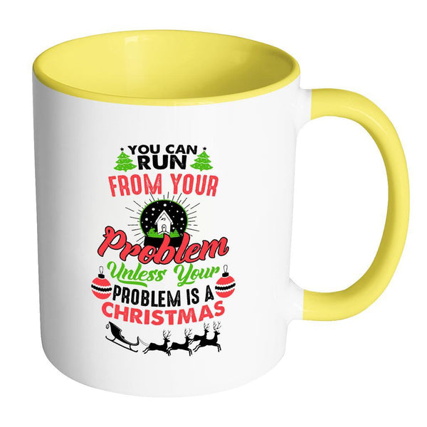 You Can Run From Your Problem Unless Your Problem Is A Christmas Festive Funny Ugly Christmas Holiday Sweater 11oz Accent Coffee Mug (7 Colors)-Drinkware-Accent Mug - Yellow-JoyHip.Com
