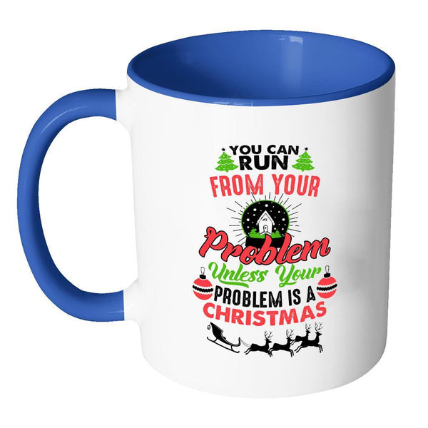 You Can Run From Your Problem Unless Your Problem Is A Christmas Festive Funny Ugly Christmas Holiday Sweater 11oz Accent Coffee Mug (7 Colors)-Drinkware-JoyHip.Com