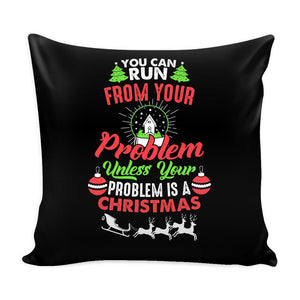You Can Run From Your Problem Unless Your Problem Is A Christmas Festive Funny Ugly Christmas Holiday Sweater Decorative Throw Pillow Cases Cover(4 Colors)-Pillows-Black-JoyHip.Com