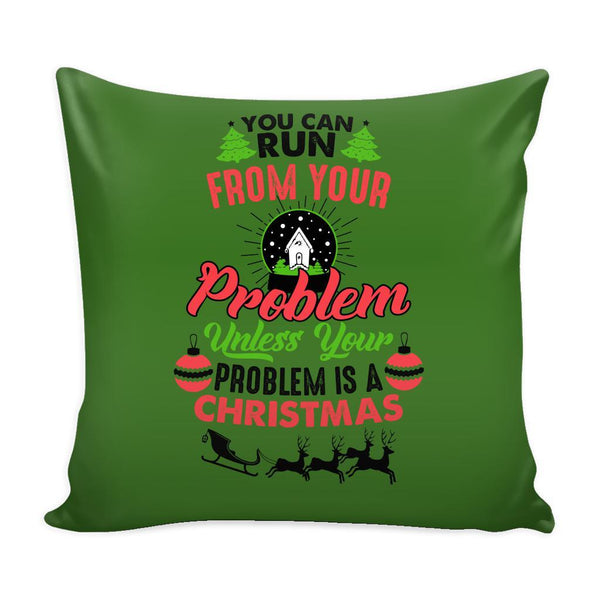 You Can Run From Your Problem Unless Your Problem Is A Christmas Festive Funny Ugly Christmas Holiday Sweater Decorative Throw Pillow Cases Cover(4 Colors)-Pillows-Green-JoyHip.Com