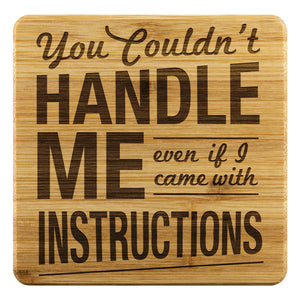 You Couldnt Handle Me Even If I Came With Instructions Cute Funny Drink Coasters-Coasters-Bamboo Coaster - 4pc-JoyHip.Com