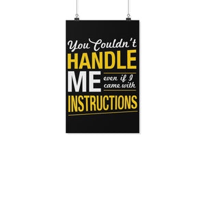 You Couldnt Handle Me Even If I Came With Instructions Funny Poster Wall Art-Posters 2-11x17-JoyHip.Com
