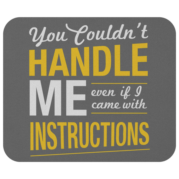 You Couldnt Handle Me Even If I Came With Instructions Mouse Pad Funny Sarcasm-Mousepads-Grey-JoyHip.Com