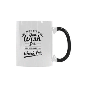 You Don't Get What You Wish For You Get What You Work For Inspirational Motivational Quotes Color Changing/Morphing 11oz Coffee Mug-Morphing Mug-One Size-JoyHip.Com