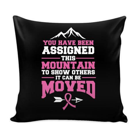 You Have Been Assigned This Mountain To Show Others It Can Be Moved Cool Awesome Unique Breast Cancer Awareness Pink Ribbon Decorative Throw Pillow Cases Cover(9 Colors)-Pillows-Black-JoyHip.Com