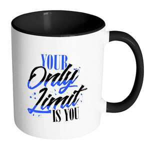 Your Only Limit Is You Inspirational Motivational Quotes 11oz Accent Coffee Mug (7 colors)-Drinkware-Accent Mug - Black-JoyHip.Com