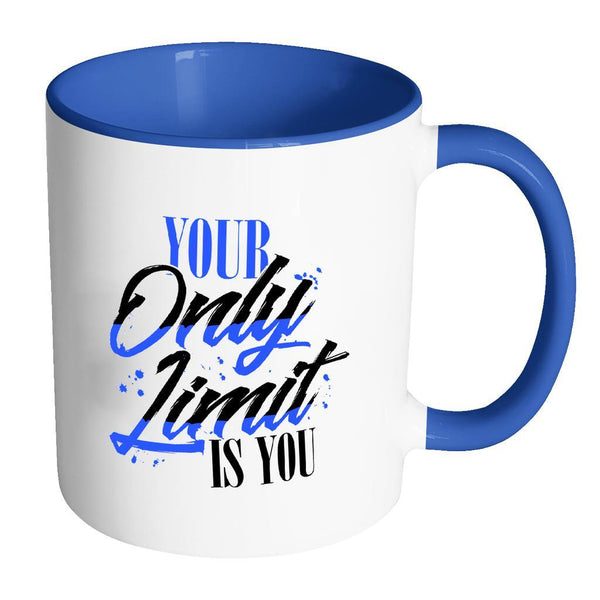 Your Only Limit Is You Inspirational Motivational Quotes 11oz Accent Coffee Mug (7 colors)-Drinkware-Accent Mug - Blue-JoyHip.Com