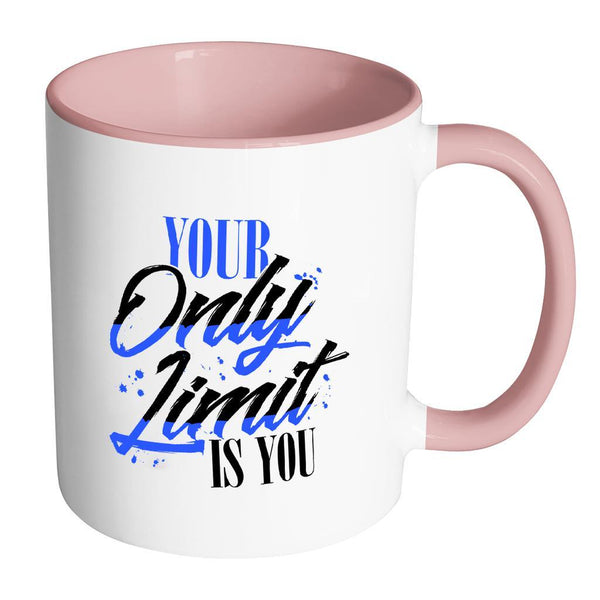 Your Only Limit Is You Inspirational Motivational Quotes 11oz Accent Coffee Mug (7 colors)-Drinkware-Accent Mug - Pink-JoyHip.Com