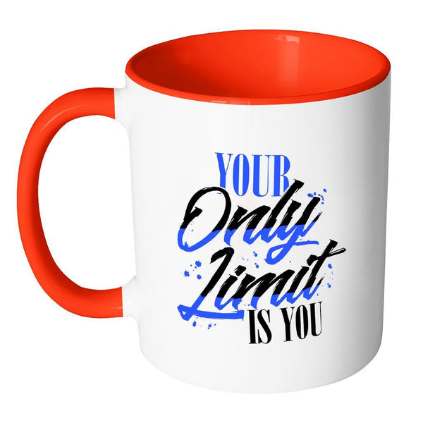 Your Only Limit Is You Inspirational Motivational Quotes 11oz Accent Coffee Mug (7 colors)-Drinkware-JoyHip.Com