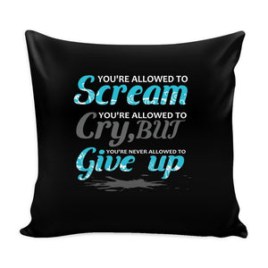 You're Allowed To Scream You're Allowed To Cry, But You're Never Allowed To Give Up Inspirational Motivational Quotes Decorative Throw Pillow Cases Cover(9 Colors)-Pillows-Black-JoyHip.Com