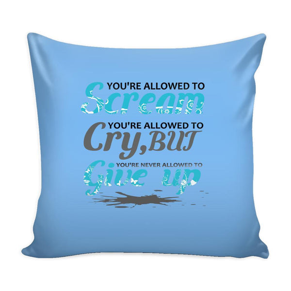 You're Allowed To Scream You're Allowed To Cry, But You're Never Allowed To Give Up Inspirational Motivational Quotes Decorative Throw Pillow Cases Cover(9 Colors)-Pillows-Blue-JoyHip.Com