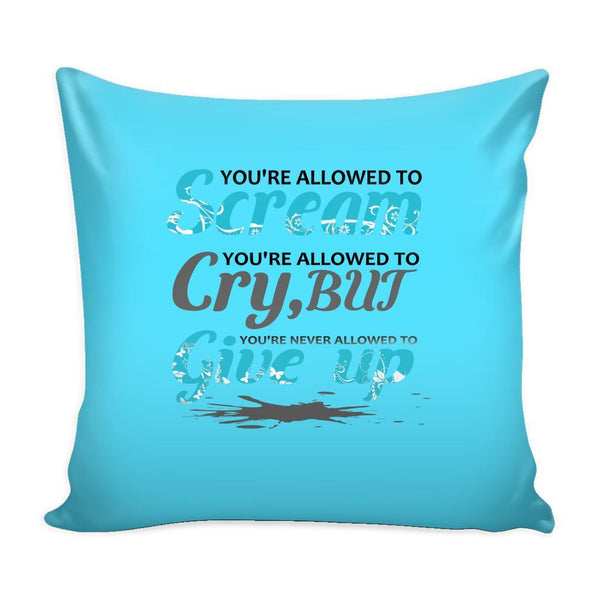 You're Allowed To Scream You're Allowed To Cry, But You're Never Allowed To Give Up Inspirational Motivational Quotes Decorative Throw Pillow Cases Cover(9 Colors)-Pillows-Cyan-JoyHip.Com
