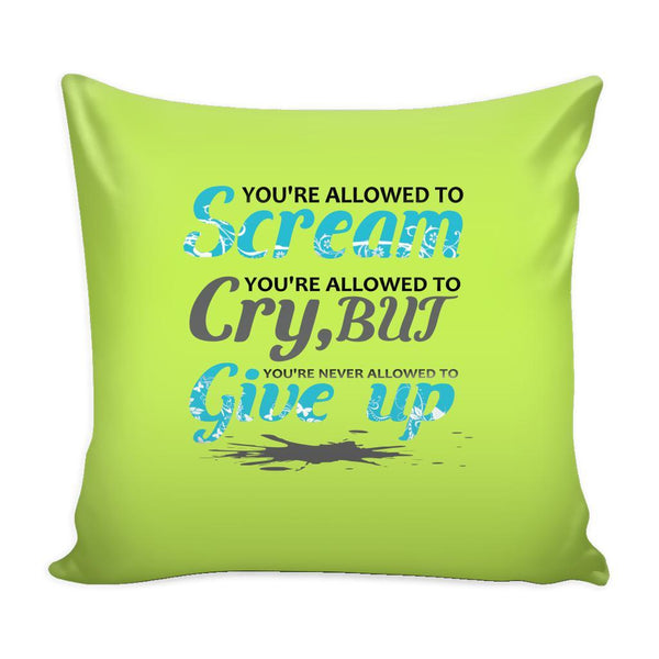 You're Allowed To Scream You're Allowed To Cry, But You're Never Allowed To Give Up Inspirational Motivational Quotes Decorative Throw Pillow Cases Cover(9 Colors)-Pillows-Green-JoyHip.Com