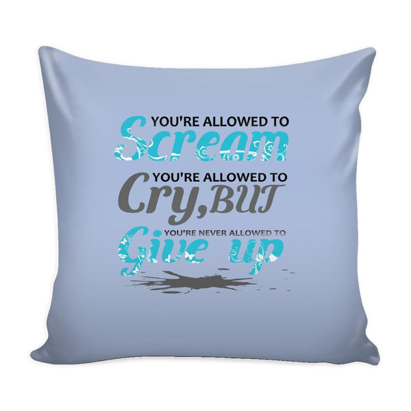 You're Allowed To Scream You're Allowed To Cry, But You're Never Allowed To Give Up Inspirational Motivational Quotes Decorative Throw Pillow Cases Cover(9 Colors)-Pillows-Grey-JoyHip.Com