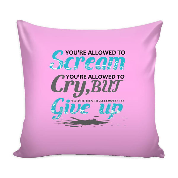 You're Allowed To Scream You're Allowed To Cry, But You're Never Allowed To Give Up Inspirational Motivational Quotes Decorative Throw Pillow Cases Cover(9 Colors)-Pillows-Pink-JoyHip.Com