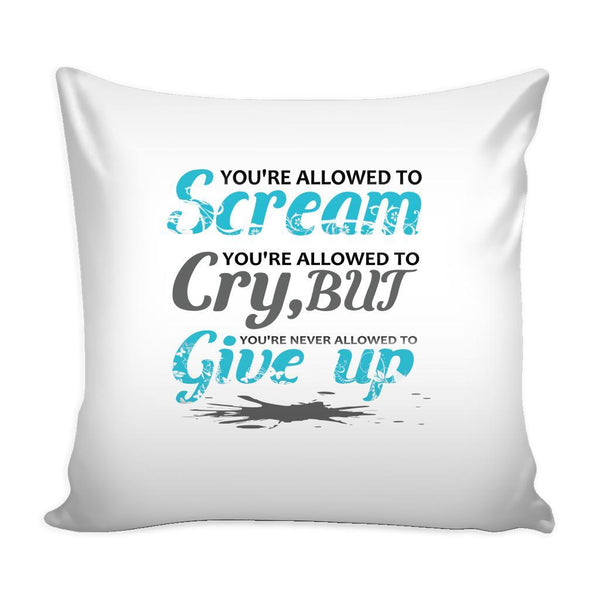 You're Allowed To Scream You're Allowed To Cry, But You're Never Allowed To Give Up Inspirational Motivational Quotes Decorative Throw Pillow Cases Cover(9 Colors)-Pillows-White-JoyHip.Com