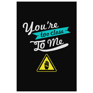 Youre Too Close To Me Canvas Wall Art Room Decor Funny Gift Ideas Humor Sarcasm-Canvas Wall Art 2-8 x 12-JoyHip.Com
