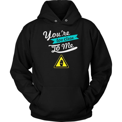 You're Too Close To Me Cool Unique Funny Gag Hilarious Humor Gift Ideas Hoodie-T-shirt-Unisex Hoodie-Black-JoyHip.Com