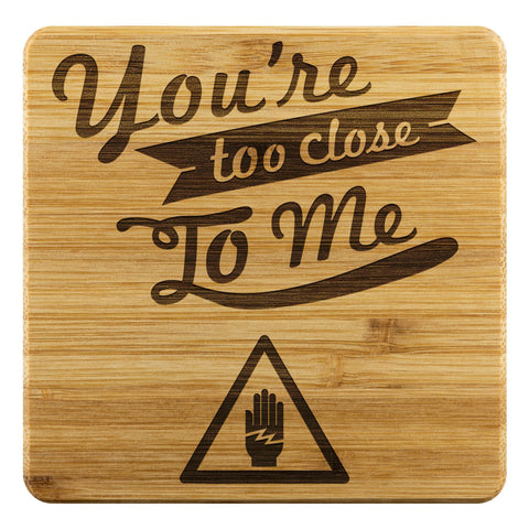 Youre Too Close To Me Funny Drink Coaster Set Snarky Humor Gag Gift Idea Sarcasm-Coasters-Bamboo Coaster - 4pc-JoyHip.Com