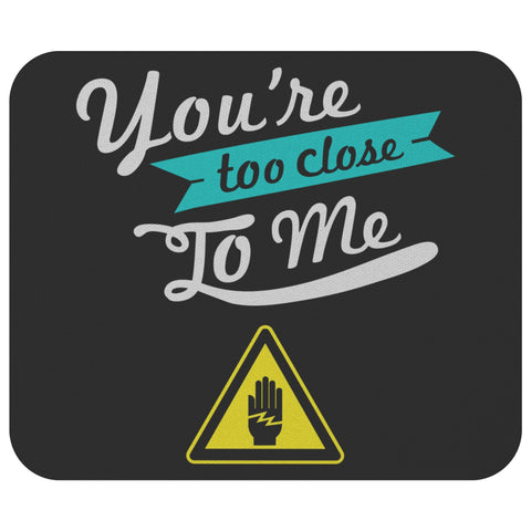 Youre Too Close To Me Mouse Pad Unique Snarky Funny Humor Gift Ideas Sarcasm-Mousepads-Black-JoyHip.Com