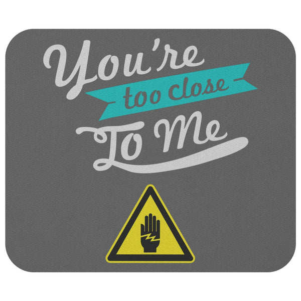 Youre Too Close To Me Mouse Pad Unique Snarky Funny Humor Gift Ideas Sarcasm-Mousepads-Grey-JoyHip.Com