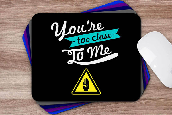 Youre Too Close To Me Mouse Pad Unique Snarky Funny Humor Gift Ideas Sarcasm-Mousepads-JoyHip.Com