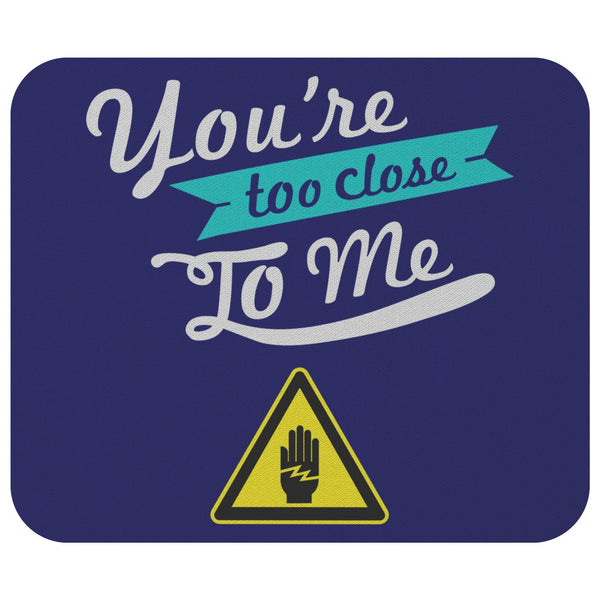 Youre Too Close To Me Mouse Pad Unique Snarky Funny Humor Gift Ideas Sarcasm-Mousepads-Navy-JoyHip.Com