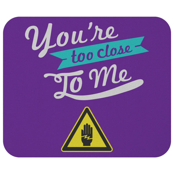 Youre Too Close To Me Mouse Pad Unique Snarky Funny Humor Gift Ideas Sarcasm-Mousepads-Purple-JoyHip.Com