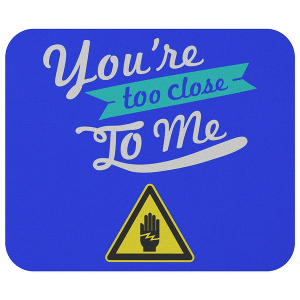 Youre Too Close To Me Mouse Pad Unique Snarky Funny Humor Gift Ideas Sarcasm-Mousepads-Royal Blue-JoyHip.Com