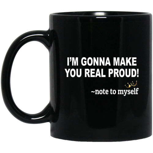 Coffee Mug - I'm Gonna Make You Real Proud - Truly Devoted Streetwear