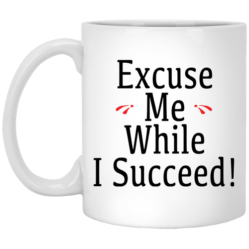 Coffee Mug - Excuse Me While I Succeed